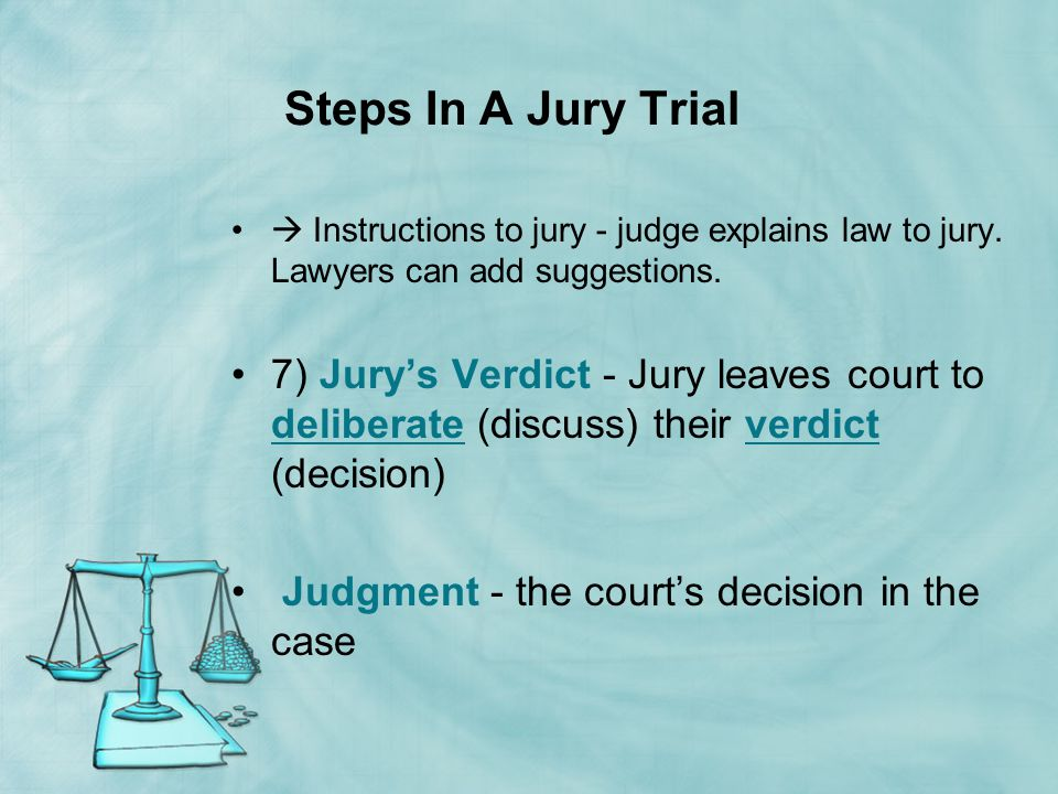 Steps In A Jury Trial  Instructions to jury - judge explains law to jury. Lawyers can add suggestions.