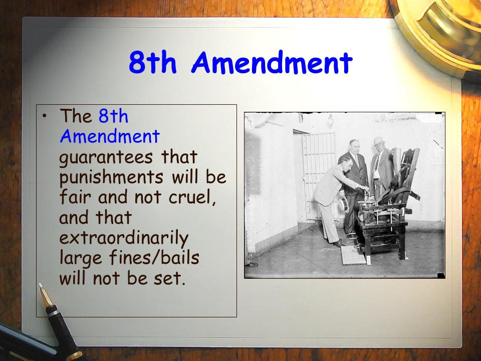 8th Amendment The 8th Amendment guarantees that punishments will be fair and not cruel, and that extraordinarily large fines/bails will not be set.