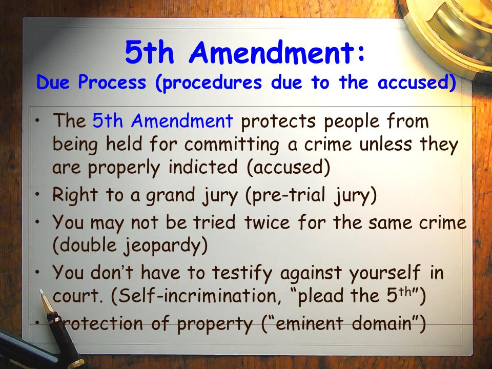 5th Amendment: Due Process (procedures due to the accused)