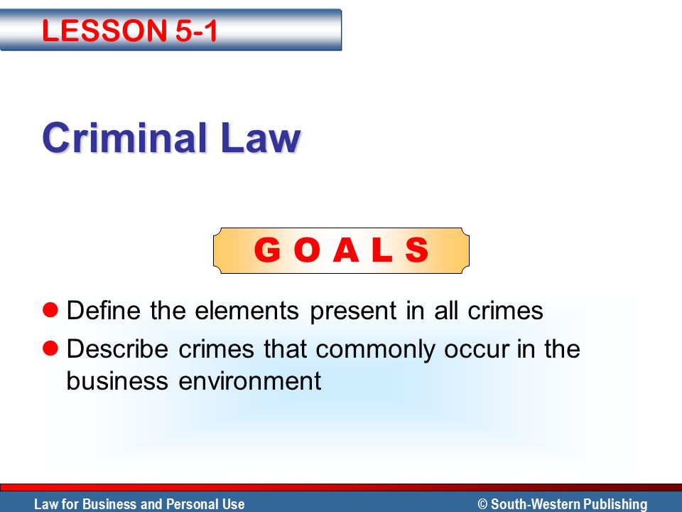 Criminal Law LESSON 5-1 Define the elements present in all crimes