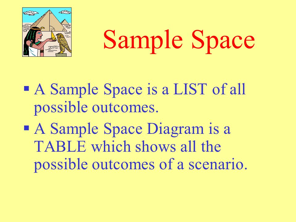 Sample Space A Sample Space is a LIST of all possible outcomes.