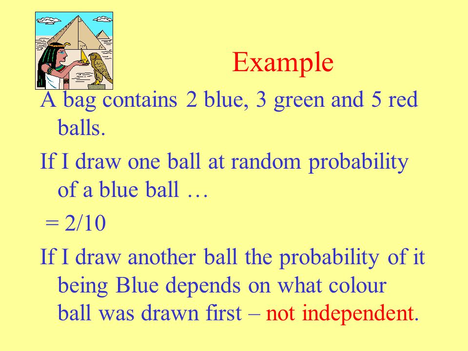Example A bag contains 2 blue, 3 green and 5 red balls.