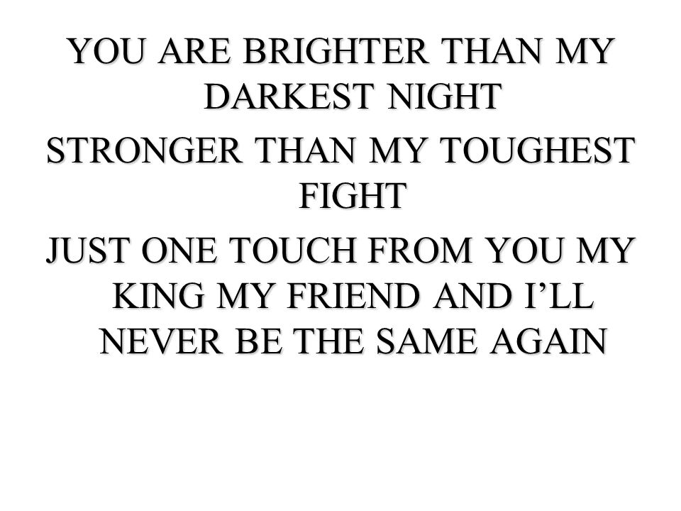 YOU ARE BRIGHTER THAN MY DARKEST NIGHT STRONGER THAN MY TOUGHEST FIGHT