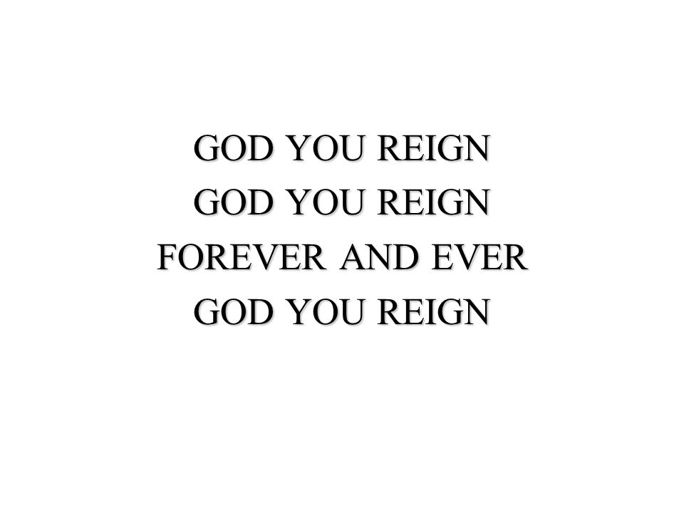 GOD YOU REIGN FOREVER AND EVER