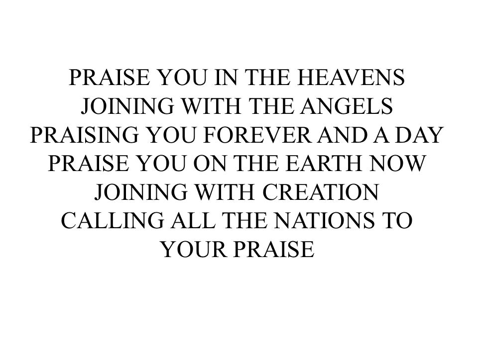 PRAISE YOU IN THE HEAVENS JOINING WITH THE ANGELS