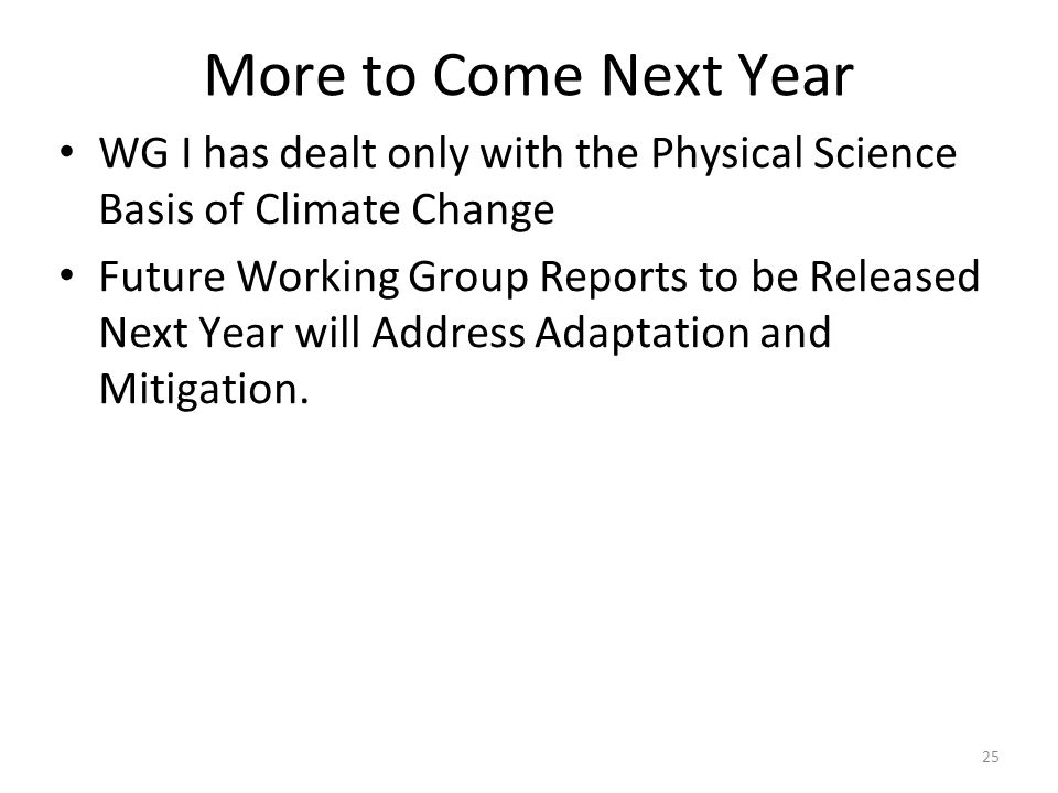 More to Come Next Year WG I has dealt only with the Physical Science Basis of Climate Change.