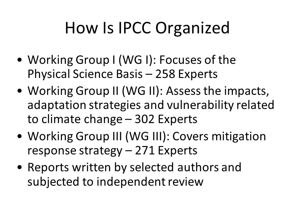 How Is IPCC Organized Working Group I (WG I): Focuses of the Physical Science Basis – 258 Experts.