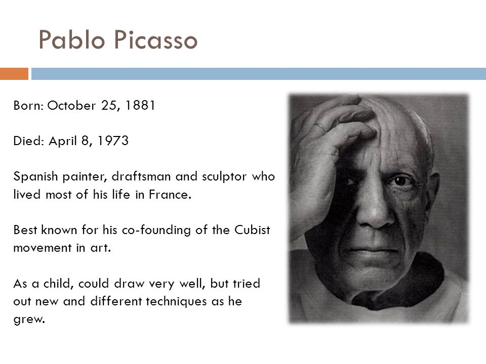 Pablo Picasso Born: October 25, 1881 Died: April 8, 1973