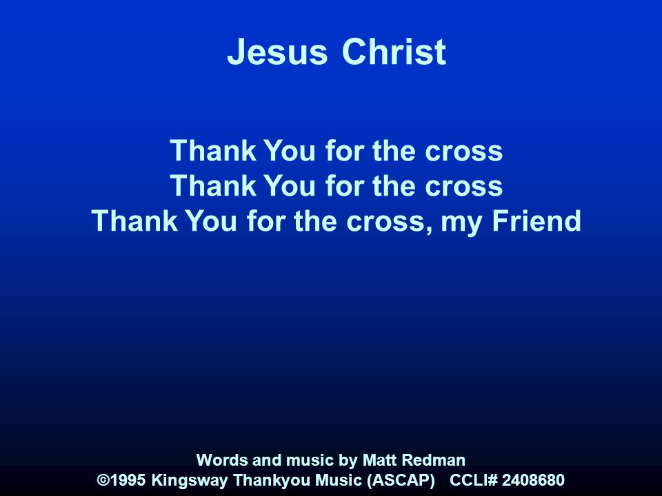 Jesus Christ Thank You for the cross