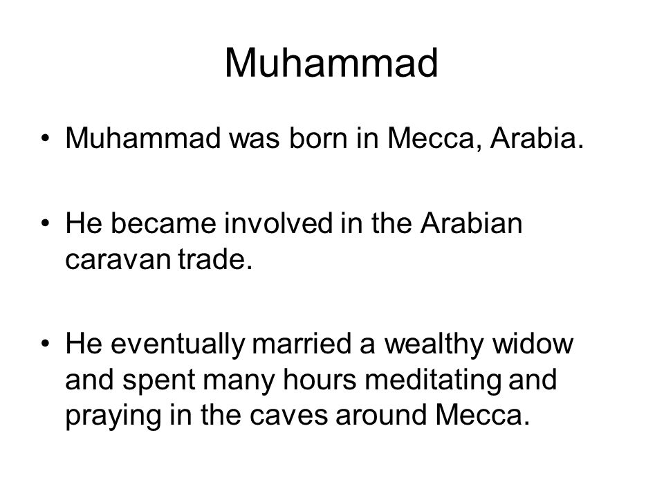 Muhammad Muhammad was born in Mecca, Arabia.