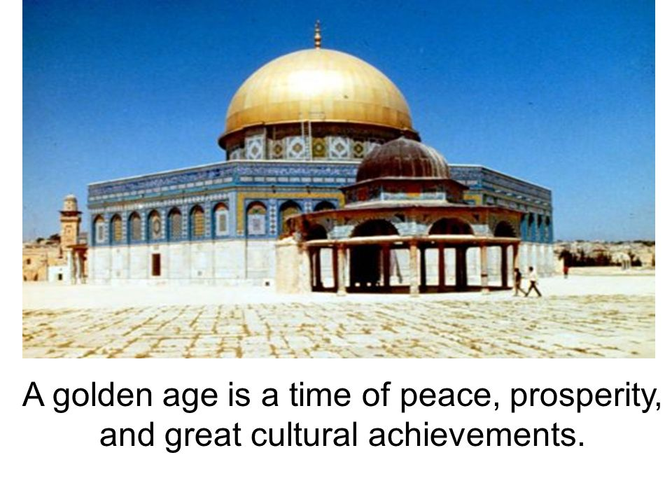A golden age is a time of peace, prosperity,