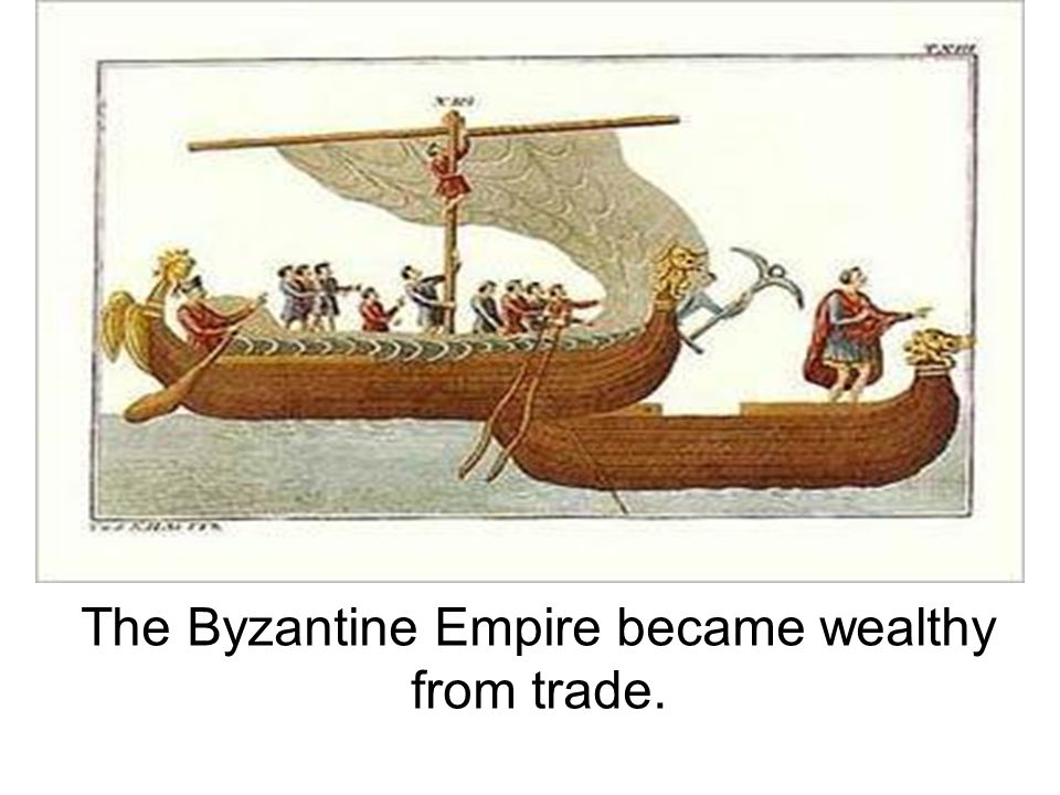 The Byzantine Empire became wealthy