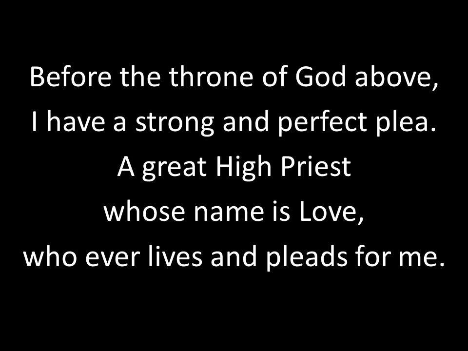Before the throne of God above, I have a strong and perfect plea.