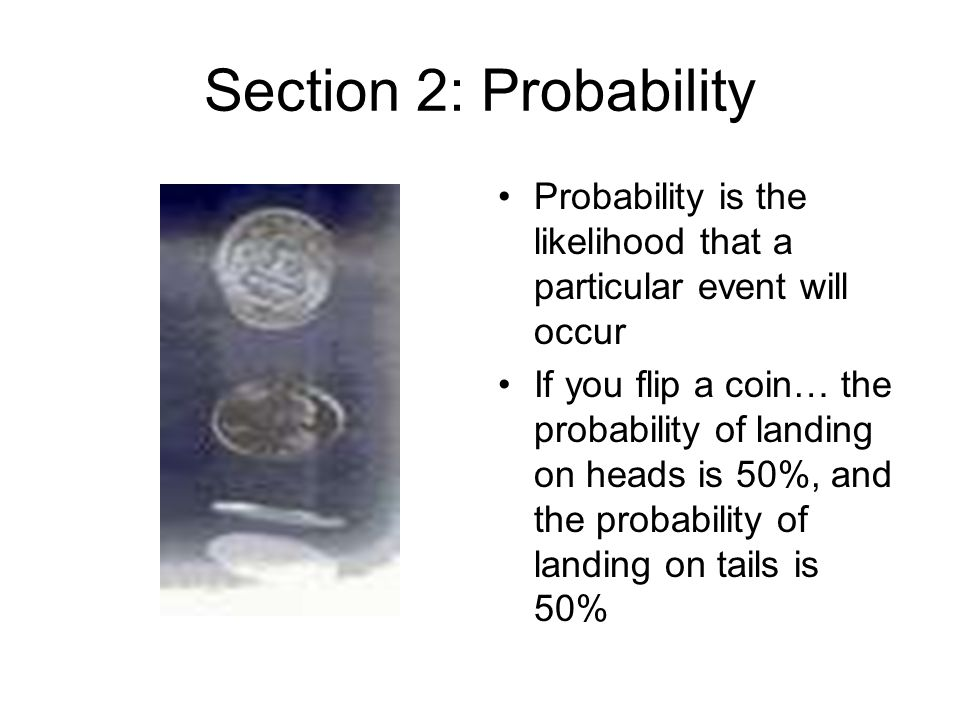 Section 2: Probability Probability is the likelihood that a particular event will occur.
