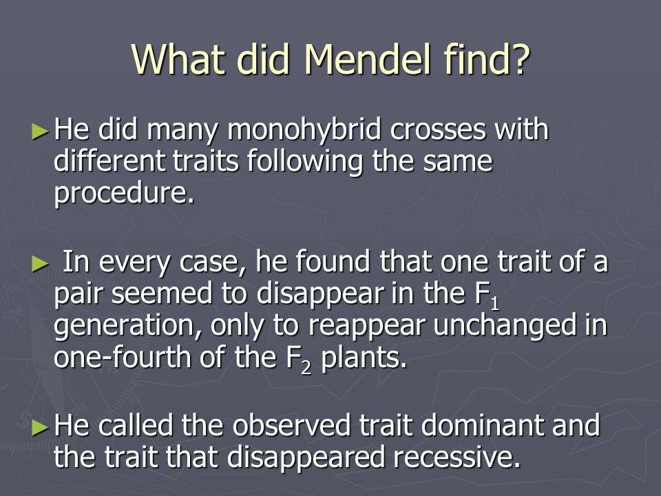 What did Mendel find He did many monohybrid crosses with different traits following the same procedure.