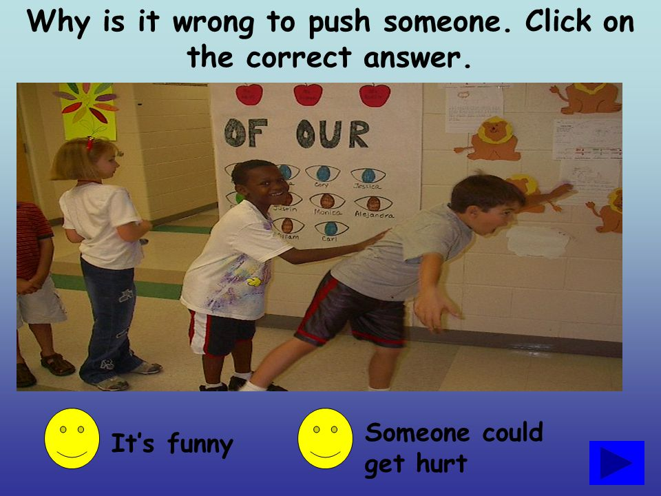 Why is it wrong to push someone. Click on the correct answer.