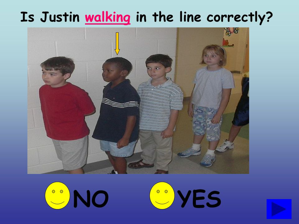 Is Justin walking in the line correctly