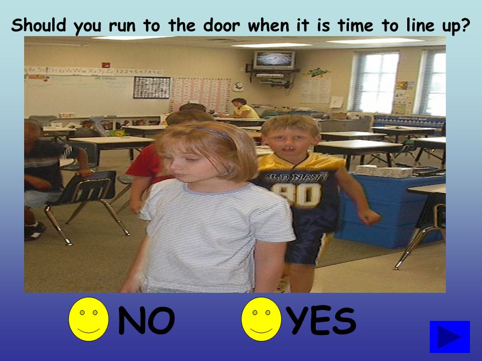 Should you run to the door when it is time to line up
