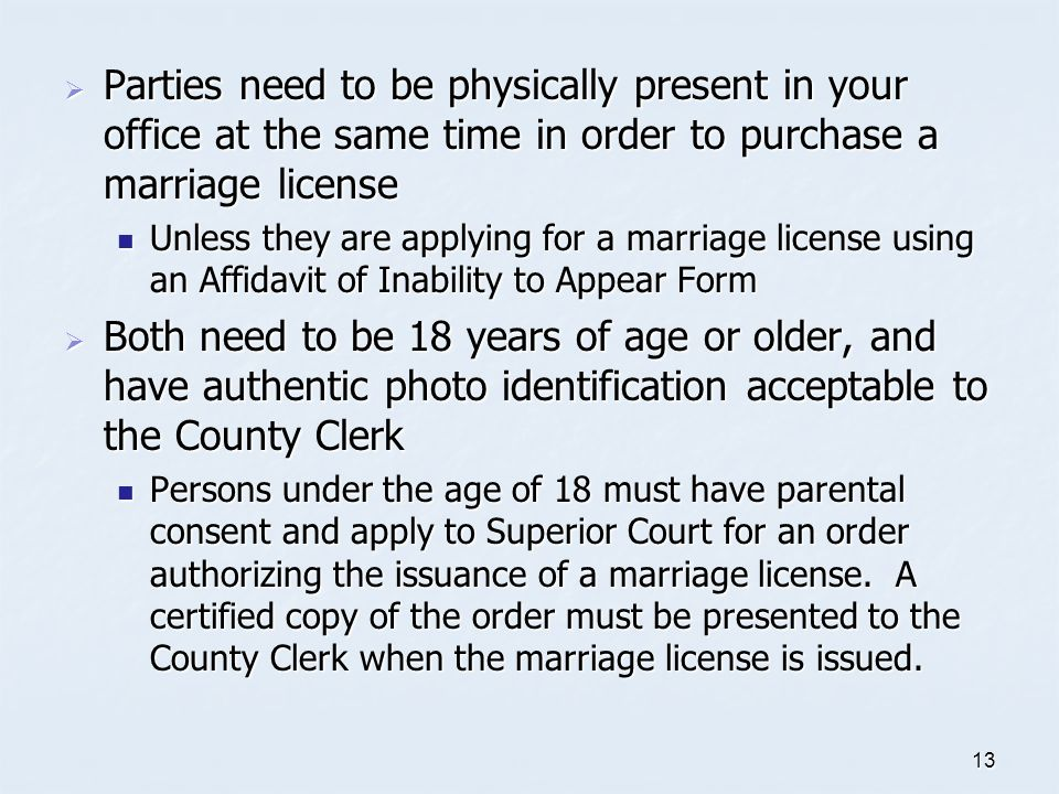 Parties need to be physically present in your office at the same time in order to purchase a marriage license