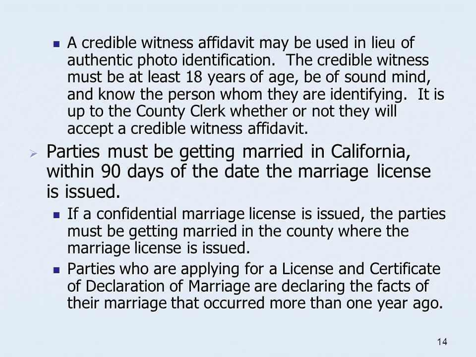 A credible witness affidavit may be used in lieu of authentic photo identification. The credible witness must be at least 18 years of age, be of sound mind, and know the person whom they are identifying. It is up to the County Clerk whether or not they will accept a credible witness affidavit.