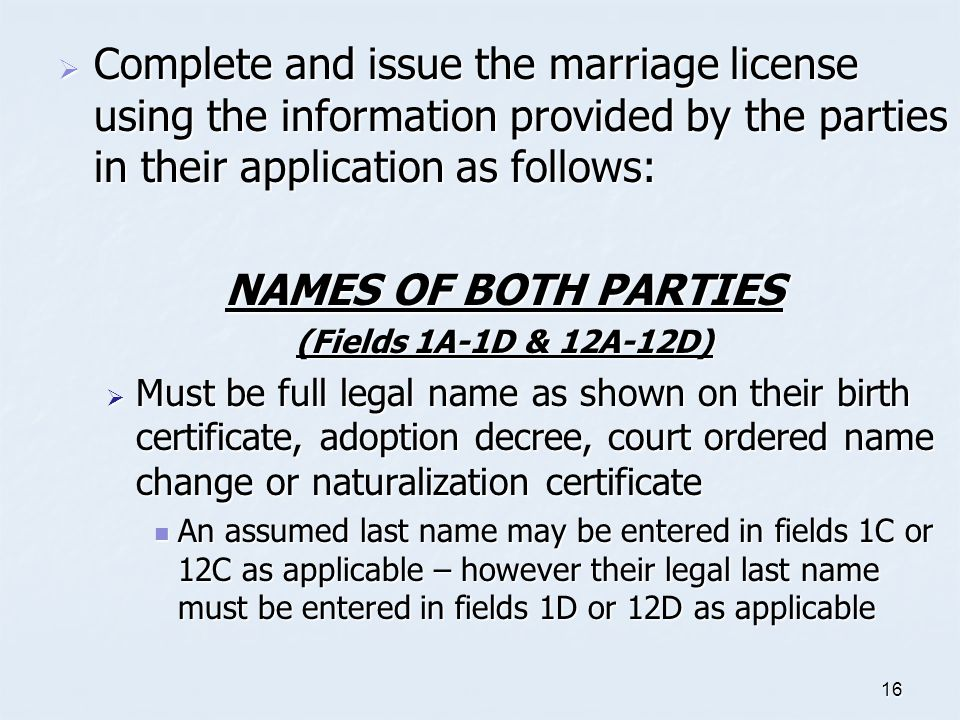 Complete and issue the marriage license using the information provided by the parties in their application as follows: