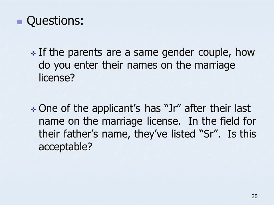 Questions: If the parents are a same gender couple, how do you enter their names on the marriage license