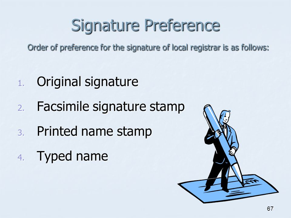 Signature Preference Order of preference for the signature of local registrar is as follows: