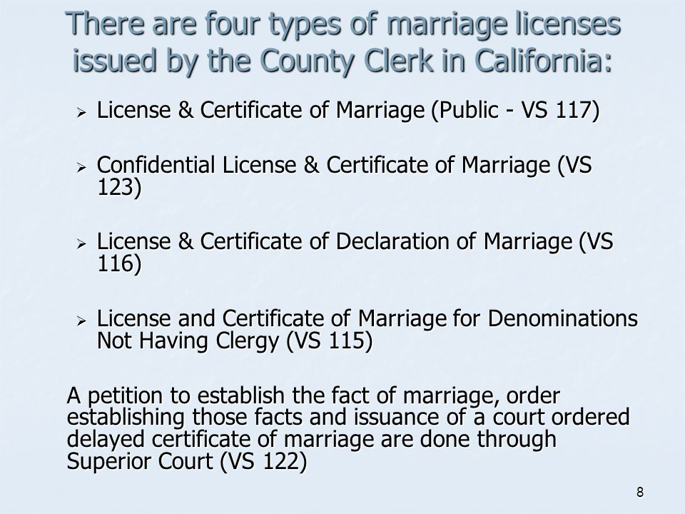 There are four types of marriage licenses issued by the County Clerk in California: