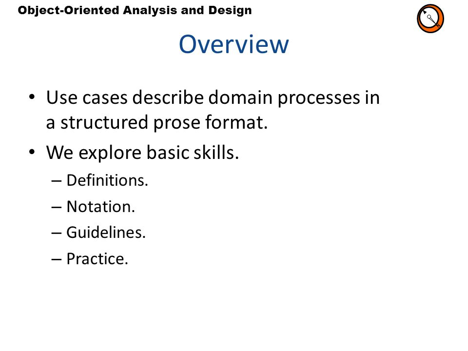 N Overview. Use cases describe domain processes in a structured prose format. We explore basic skills.