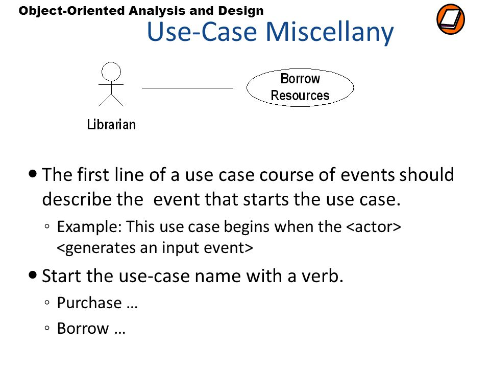 Use-Case Miscellany The first line of a use case course of events should describe the event that starts the use case.