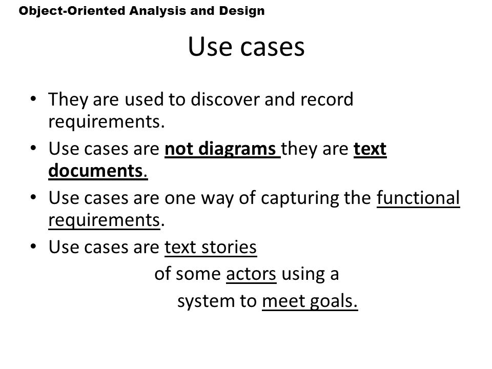 Use cases They are used to discover and record requirements.