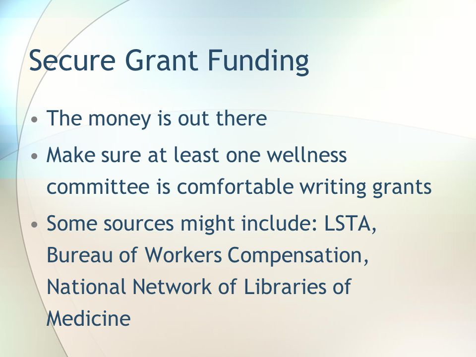Secure Grant Funding The money is out there
