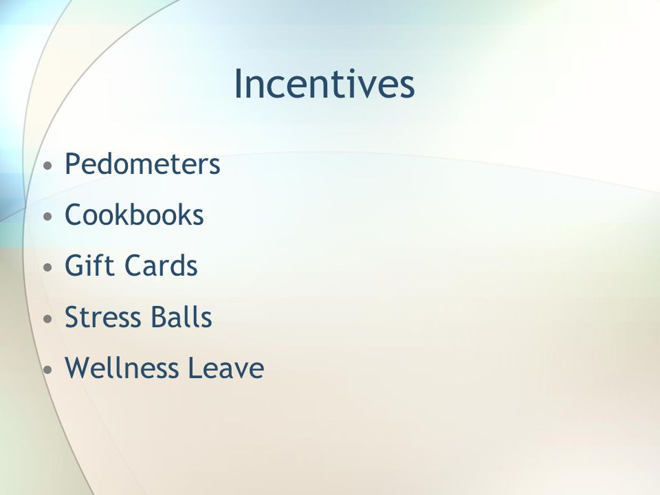 Incentives Pedometers Cookbooks Gift Cards Stress Balls Wellness Leave