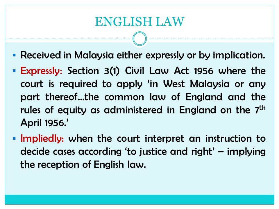 the reception of english law in Section 5 is the statutory authority for the reception of english law specifically in commercial matters while section 6 prevents the application of english law to land matters lastly, the article explores the feasibility of the development of 'malaysian common law' within the existing legal framework.