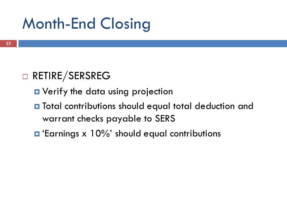 Month-End Closing RETIRE/SERSREG Verify the data using projection