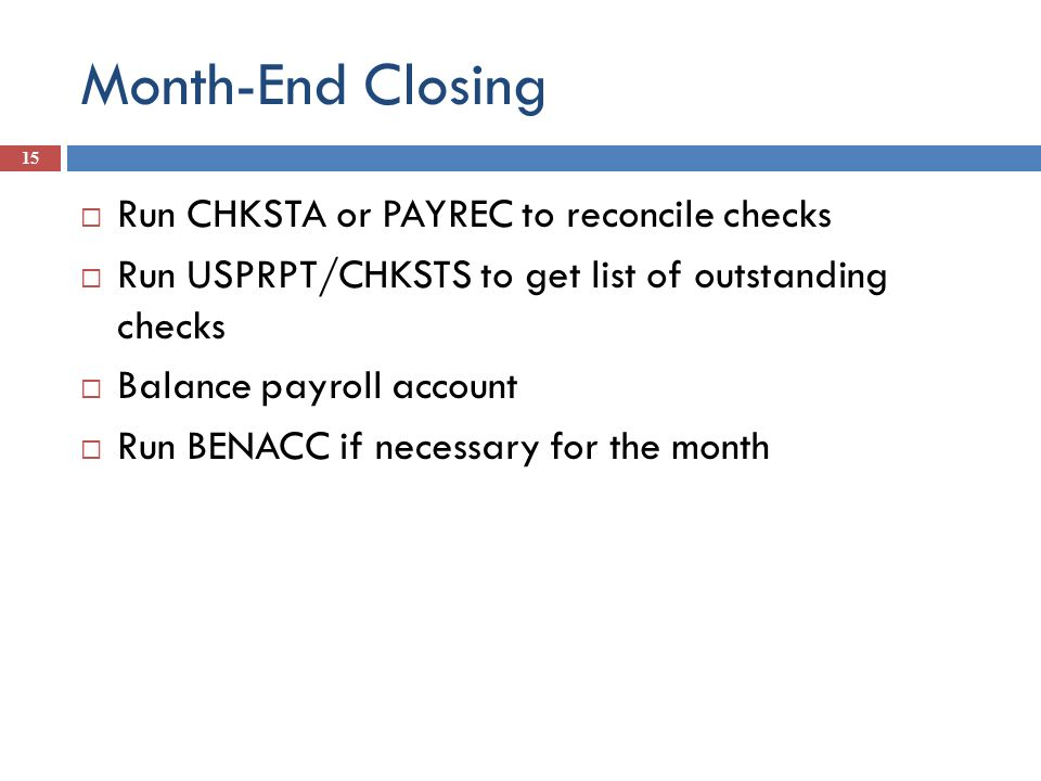 Month-End Closing Run CHKSTA or PAYREC to reconcile checks