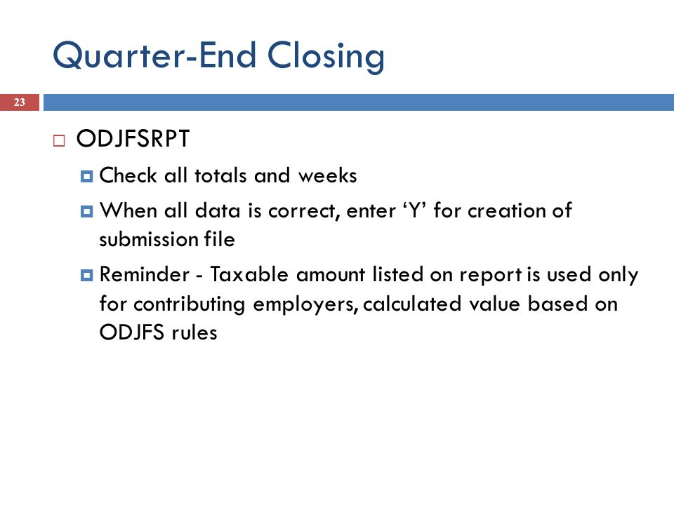 Quarter-End Closing ODJFSRPT Check all totals and weeks