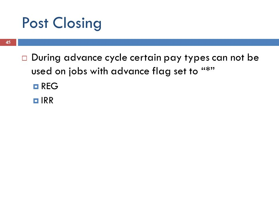 Post Closing During advance cycle certain pay types can not be used on jobs with advance flag set to *