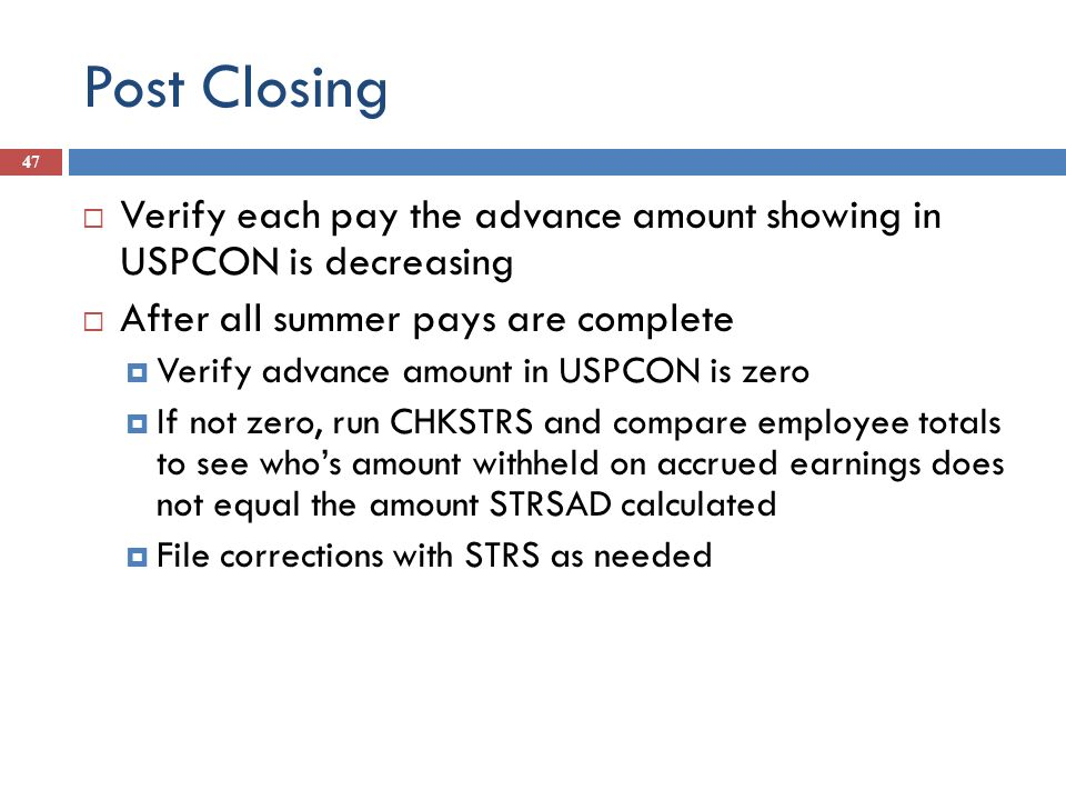 Post Closing Verify each pay the advance amount showing in USPCON is decreasing. After all summer pays are complete.