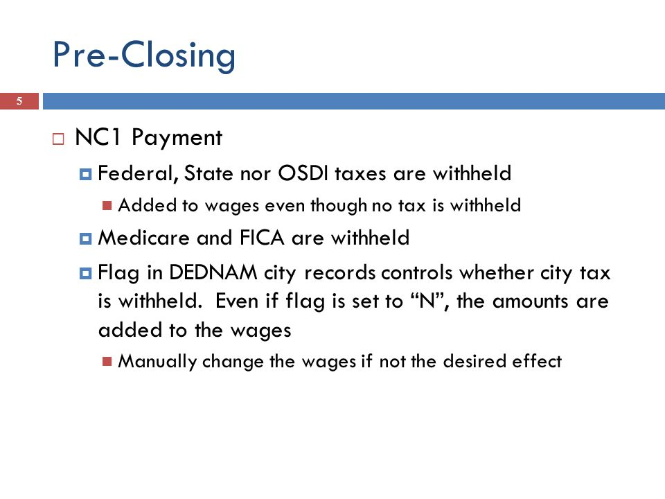 Pre-Closing NC1 Payment Federal, State nor OSDI taxes are withheld