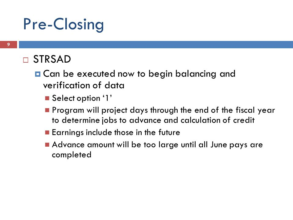 Pre-Closing STRSAD. Can be executed now to begin balancing and verification of data. Select option '1'
