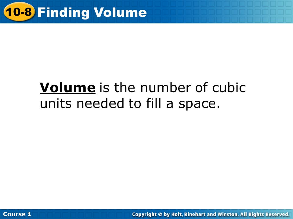 Volume is the number of cubic units needed to fill a space.