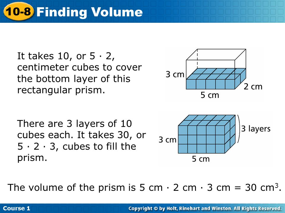 Course Finding Volume. It takes 10, or 5 · 2, centimeter cubes to cover the bottom layer of this rectangular prism.