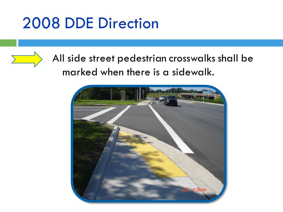 2008 DDE Direction All side street pedestrian crosswalks shall be marked when there is a sidewalk.