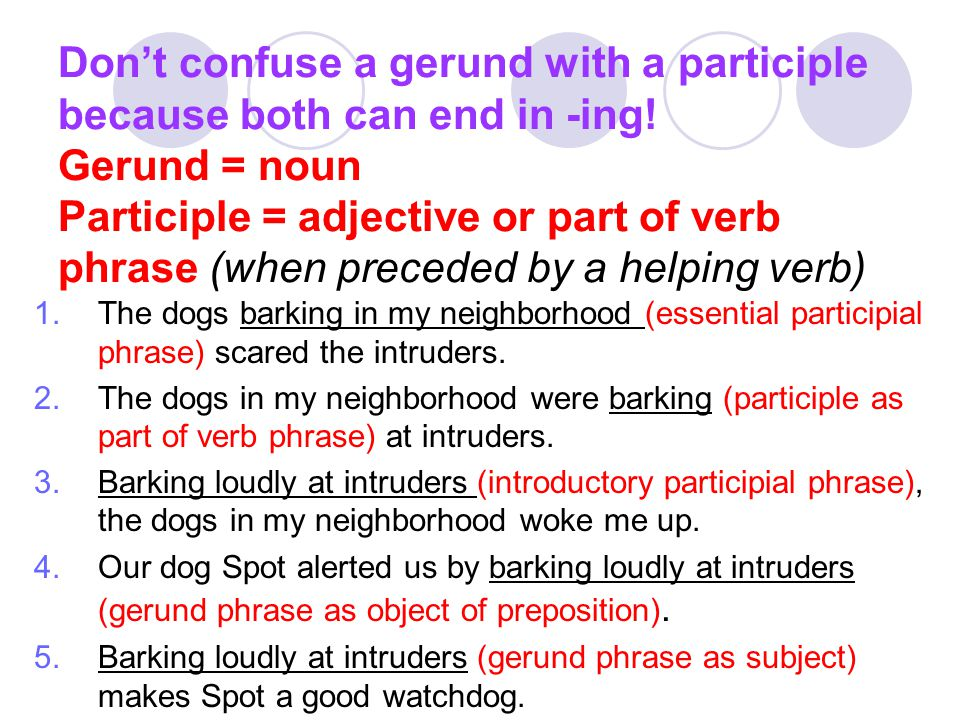 Don't confuse a gerund with a participle because both can end in -ing