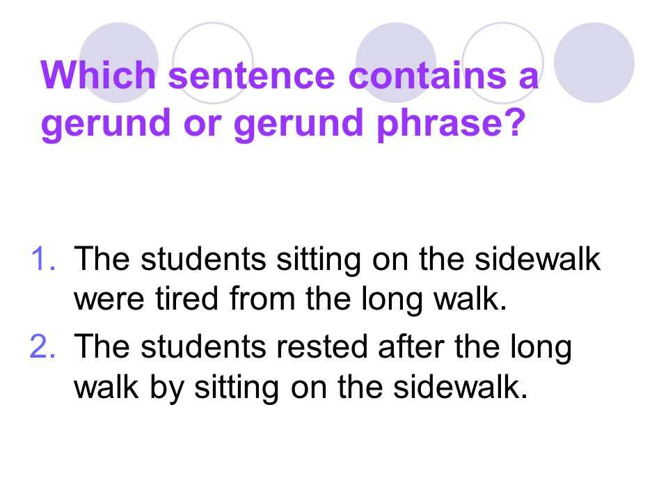 Which sentence contains a gerund or gerund phrase