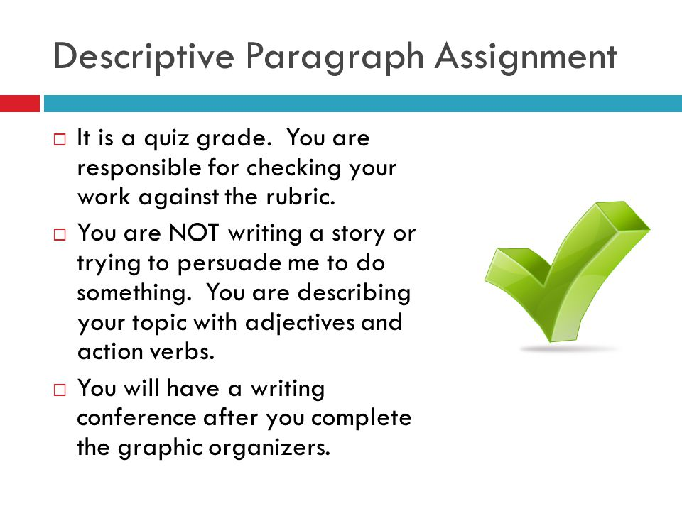descriptive writing assignments Want a rubric to help you grade descriptive writing assignments this one is designed for second grade but applies to all elementary grades you simply rate the writing by checking the appropriate box, tally each section and then find the total.