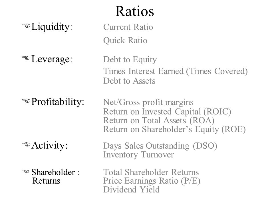 Ratios Liquidity: Current Ratio Leverage: Debt to Equity
