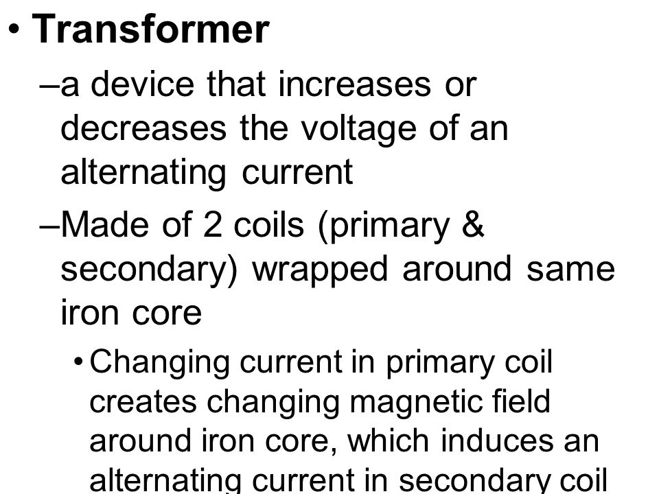 Transformer a device that increases or decreases the voltage of an alternating current.