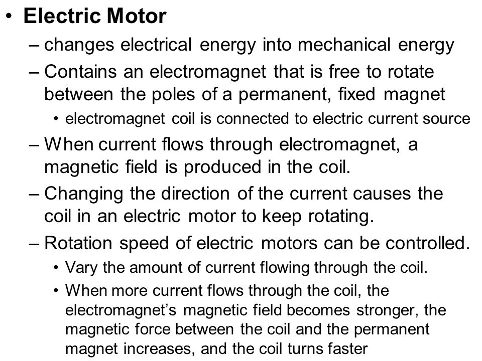 Electric Motor changes electrical energy into mechanical energy